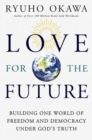 Love for the Future : Building One World of Freedom and Democracy Under God's Truth - eBook
