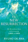 The New Resurrection : My Miraculous Story of Overcoming Illness and Death - Book