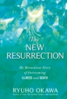The New Resurrection : My Miraculous Story of Overcoming Illness and Death - eBook