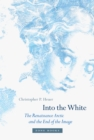 Into the White : The Renaissance Arctic and the End of the Image - Book
