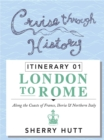 Cruise Through History : Itinerary 1 - London to Rome - eBook