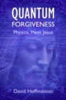 Quantum Forgiveness : Physics, Meet Jesus - eBook