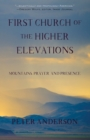 First Church of the Higher Elevations : Mountains, Prayer and Presence - eBook