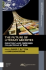 The Future of Literary Archives : Diasporic and Dispersed Collections at Risk - Book