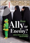 Iran : Ally or Enemy? Persian Empire, Pariah State, Nuclear Partner - Book