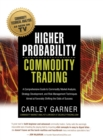 Higher Probability Commodity Trading : A Comprehensive Guide to Commodity Market Analysis, Strategy Development, and Risk Management Techniques Aimed at Favorably Shifting the Odds of Success - Book