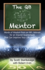 The QB Mentor : Words of Wisdom From an NFL Veteran For An Injured Quarterback That Can Improve Your Life and Career - eBook
