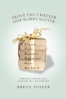 Above the Chatter, Our Words Matter : Powerful Words That Changed My World Forever - eBook