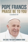 Praise Be to You : On Care for Our Common Home - eBook