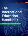 The International Education Handbook : Principles and Practices of the Field - Book