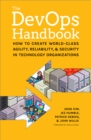 The DevOPS Handbook : How to Create World-Class Agility, Reliability, and Security in Technology Organizations - Book