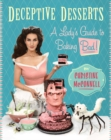 Deceptive Desserts : A Lady's Guide to Baking Bad! - eBook