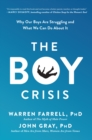 The Boy Crisis : Why Our Boys Are Struggling and What We Can Do About It - Book
