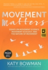 Movement Matters : Essays on Movement Science, Movement Ecology, and the Nature of Movement - Book