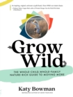 Grow Wild : The Whole-Child, Whole-Family, Nature-Rich Guide to Moving More - Book