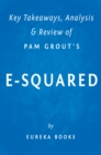 E-Squared: by Pam Grout | Key Takeaways, Analysis & Review : Nine Do-It-Yourself Energy Experiments That Prove Your Thoughts Create Your Reality - eBook