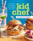 Kid Chef : The Foodie Kids Cookbook: Healthy Recipes and Culinary Skills for the New Cook in the Kitchen - eBook