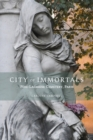 City of Immortals : Pere-Lachaise Cemetery - Book