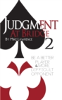 Judgment at Bridge 2 : Be a Better Player and More Difficult Opponent - eBook