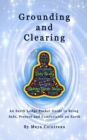 Grounding & Clearing - An Earth Lodge Pocket Guide to Being Safe, Present and Comfortable on Earth - eBook