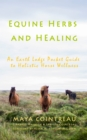 Equine Herbs and Healing - An Earth Lodge Pocket Guide to Holistic Horse Wellness - eBook