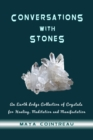 Conversations with Stones - An Earth Lodge Collection of Crystals for Healing, Meditation and Manifestation - eBook