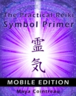 The Practical Reiki Symbol Primer - Mobile Edition - eBook