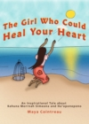 The Girl Who Could Heal Your Heart - An Inspirational Tale About Kahuna Morrnah Simeona and Ho'oponopono - eBook