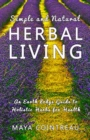 Simple and Natural Herbal Living - An Earth Lodge Guide to Holistic Herbs for Health - eBook