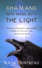 Shamans Who Work with The Light: The Power of Shamanic Lightworking to Help You Find Your Truth and Heal the World - eBook