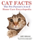 Cat Facts: The Pet Parent's A-to-Z Home Care Encyclopedia : Kitten to Adult, Disease & Prevention, Cat Behavior Veterinary Care, First Aid, Holistic Medicine - eBook