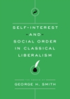 Self-Interest and Social Order in Classical Liberalism : The Essays of George H. Smith - eBook