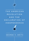 The American Revolution and the Declaration of Independence : The Essays of George H. Smith - eBook
