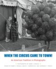 When the Circus Came to Town! : An American Tradition in Photographs - Book