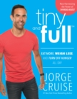 Tiny and Full : Eat More, Weigh Less, and Turn Off Hunger All Day - eBook