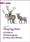 Playing Fair : A Guide to Nonmonogamy for Men into Women - Book