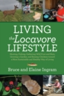 Living the Locavore Lifestyle : Hunting, Fishing, Gathering Wild Fruit and Nuts, Growing a Garden, and Raising Chickens toward a More Sustainable and Healthy Way of Living - eBook