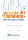 Orchestrating Transformation : How to Deliver Winning Performance with a Connected Approach to Change - eBook
