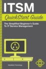 ITSM QuickStart Guide : The Simplified Beginner's Guide to IT Service Management - eBook