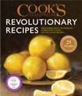 Cook's Illustrated Revolutionary Recipes : Groundbreaking techniques. Compelling voices. One-of-a-kind recipes. - eBook