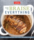 How To Braise Everything : Classic, Modern, and Global Dishes Using a Time-Honored Technique - Book