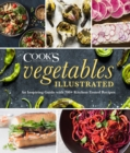 Vegetables Illustrated : An Inspiring Guide with 700+ Kitchen-Tested Recipes - eBook