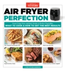 Air Fryer Perfection : From Crispy Fries and Juicy Steaks to Perfect Vegetables, What to Cook and How to Get the Best Results - Book