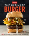 The Ultimate Burger : Plus DIY Condiments, Sides, and Boozy Milkshakes - Book