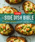 The Side Dish Bible : 1001 Perfect Recipes for Every Vegetable, Rice, Grain, and Bean Dish You Will Ever Need - Book