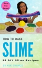 How to Make Slime : 35 DIY Slime Recipes - eBook