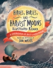 Heroes, Horses, and Harvest Moons Illustrated Reader : A Cornucopia of Best-Loved Poems - Book