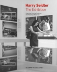Harry Seidler: The Exhibition : Organizing, Curating, Designing, and Producing a World Tour - Book