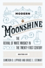 Modern Moonshine : The Revival of White Whiskey in the Twenty-First Century - Book
