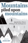 Mountains Piled Upon Mountains : Appalachian Nature Writing in the Anthropocene - eBook